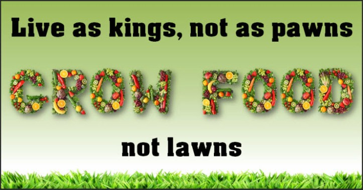 Live as kings, not as pawns, grow food, not lawns